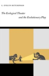 The Ecological Theater and the Evolutionary Play - G. Evelyn Hutchinson - cover