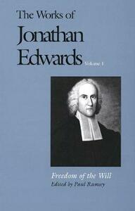 The Works of Jonathan Edwards, Vol. 1: Volume 1: Freedom of the Will - Jonathan Edwards - cover
