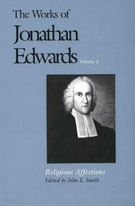 The Works of Jonathan Edwards, Vol. 2: Volume 2: Religious Affections - Jonathan Edwards - cover