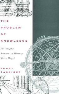 The Problem of Knowledge: Philosophy, Science, and History Since Hegel - Ernst Cassirer - cover