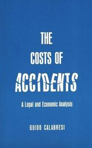 The Cost of Accidents: A Legal and Economic Analysis - Guido Calabresi - cover