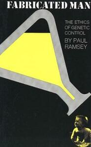 Fabricated Man: The Ethics of Genetic Control - Paul Ramsey - cover