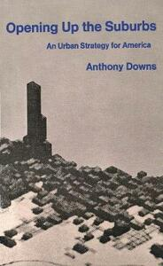 Opening Up the Suburbs: An Urban Strategy for America - Anthony Downs - cover