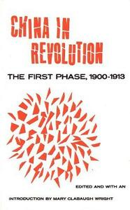 China in Revolution: The First Phase, 1900-1913 - Mary Clabaugh Wright - cover