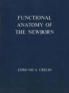 Functional Anatomy of the Newborn - Edmund Slocum Crelin - cover