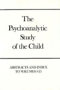 Psychoanalytic Study of the Child, Volumes 1-25: Abstracts and Index - Ruth S. Eissler,Yevgeny Primakov - cover