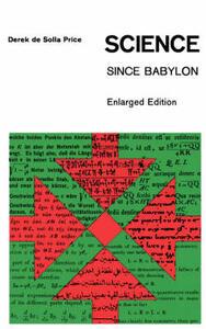Science Since Babylon: Enlarged Edition - Derek D. Price,Derek De Solla Price - cover