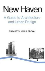 New Haven: A Guide to Architecture and Urban Design: 15 Illustrated Tours - Elizabeth Mills Brown - cover