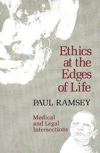 Ethics at the Edges of Life - Paul Ramsey - cover