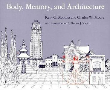 Body, Memory, and Architecture - Kent C. Bloomer,Charles W. Moore - cover
