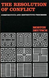 The Resolution of Conflict: Constructive and Destructive Processes - Morton Deutsch - cover