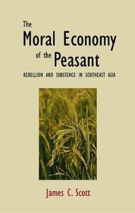 The Moral Economy of the Peasant: Rebellion and Subsistence in Southeast Asia - James C. Scott - cover