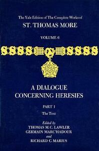 The Yale Edition of The Complete Works of St. Thomas More: Volume 6, Parts I & II, A Dialogue Concerning Heresies - Thomas More - cover