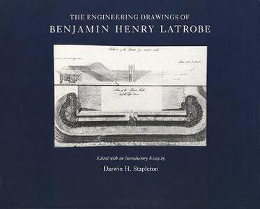 The Engineering Drawings of Benjamin Henry Latrobe (Series 2): Volume 1 2-1, The Papers of Benjamin Henry Latrobe - Benjamin Henry Latrobe,Darwin H. Stapleton - cover