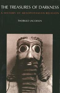The Treasures of Darkness: A History of Mesopotamian Religion - Thorkild Jacobsen - cover