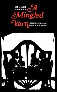 A Mingled Yarn: Chronicle of a Troubled Family - Beulah Parker,Beulah Parker - cover
