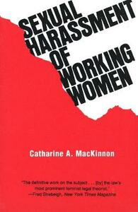 Sexual Harassment of Working Women: A Case of Sex Discrimination - Catharine A. MacKinnon - cover