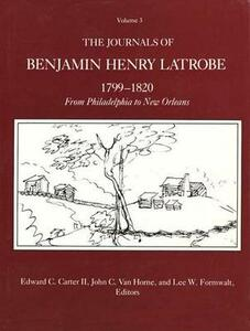 The Journals of Benjamin Henry Latrobe 1799-1820 (Series 1): Volume 3 1-3, From Philadelphia to New Orleans - Benjamin Henry Latrobe - cover