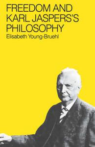 Freedom and Karl Jasper's Philosophy - Elisabeth Young-Bruehl - cover