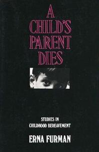 A Child's Parent Dies: Studies in Childhood Bereavement - Erna Furman - cover