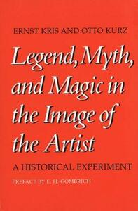 Legend, Myth, and Magic in the Image of the Artist: A Historical Experiment - Ernst Kris,Otto Kurz - cover