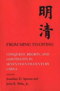 From Ming to Chi'ing: Conquest, Region, and Continuity in Seventeenth-Century China - Jonathan D. Spence,Jerry B. Dennerline,Hilary J. Beattie - cover