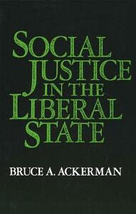 Social Justice in the Liberal State - Bruce A. Ackerman - cover