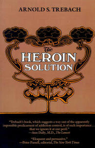 The Heroin Solution - Arnold S. Trebach - cover
