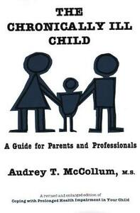 The Chronically Ill Child: A Guide for Parents and Professionals - Audrey T. McCollum - cover