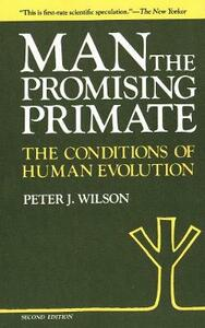 Man, the Promising Primate - The Conditions of Human Evolution (Second Edition) - Peter J. Wilson - cover
