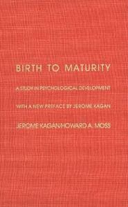 Birth to Maturity: A Study in Psychological Development - Jerome Kagan - cover