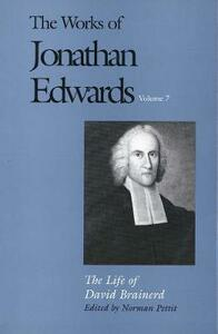 The Works of Jonathan Edwards, Vol. 7: Volume 7: The Life of David Brainerd - Jonathan Edwards - cover