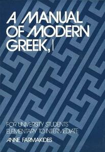 A Manual of Modern Greek, I: For University Students: Elementary to Intermediate - Anne Farmakides - cover