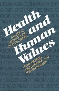 Health and Human Values: A Guide to Making Your Own Decisions - Frank Harron - cover