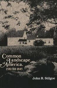Common Landscape of America, 1580-1845 (Revised) - John R. Stilgoe - cover