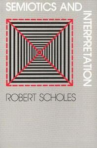 Semiotics and Interpretation - Robert Scholes - cover