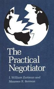 The Practical Negotiator - I. William Zartman,Maureen R. Berman - cover