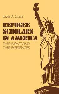 Refugee Scholars in America: Their Impact and Their Experiences - Lewis A. Coser - cover