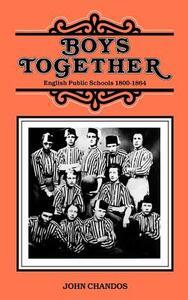Boys Together: English Public Schools 1800-1864 - John Chandos - cover