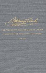 The Correspondence and Miscellaneous Papers of Benjamin Henry Latrobe (Series 4): Volume 2 4-2, 1805-1810 - Benjamin Henry Latrobe - cover