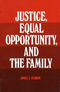 Justice, Equal Opportunity and the Family - James S. Fishkin - cover