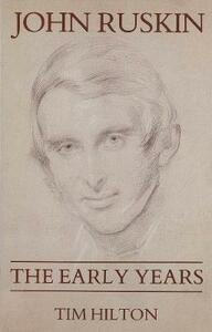 John Ruskin: The Early Years 1819-1895 - Tim Hilton - cover