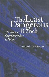 The Least Dangerous Branch: The Supreme Court at the Bar of Politics - Alexander M. Bickel - cover
