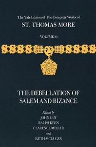 The Yale Edition of The Complete Works of St. Thomas More: Volume 10, The Debellation of Salem and Bizance - Thomas More - cover