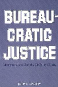 Bureaucratic Justice: Managing Social Security Disability Claims - Jerry L. Mashaw - cover