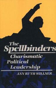 The Spellbinders: Charismatic Political Leadership - Ann Ruth Willner - cover