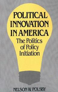 Political Innovation in America: The Politics of Policy Initiation - Nelson W. Polsby - cover