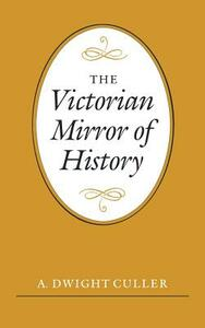 The Victorian Mirror of History - A. Dwight Culler - cover