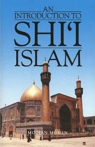 An Introduction to Shi`i Islam: The History and Doctrines of Twelver Shi`ism - Moojan Momen - cover