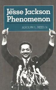 The Jesse Jackson Phenomenon: The Crisis of Purpose in Afro-American Politics - Adolph L. Reed - cover